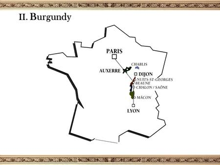 II. Burgundy. T he Burgundian classification of A.O.C wines 23 % COMMUNAL A.O.C.s 44 VILLAGE APPELLATIONS 11 % COMMUNAL A.O.C.s with name of PREMIER CRU.