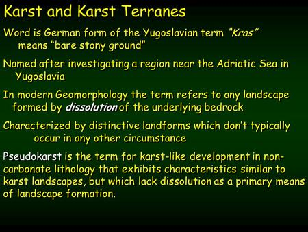 "Karst and Karst Terranes Word is German form of the Yugoslavian term ""Kras"" means ""bare stony ground"" Named after investigating a region near the Adriatic."