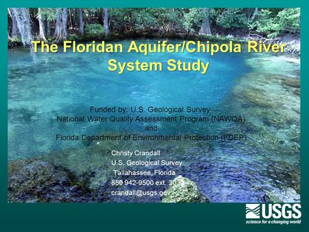 The Floridan Aquifer/Chipola River System Study The Floridan Aquifer/Chipola River System Study Christy Crandall U.S. Geological Survey Tallahassee, Florida.
