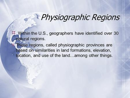Physiographic Regions  Within the U.S., geographers have identified over 30 natural regions.  These regions, called physiographic provinces are based.
