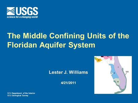 U.S. Department of the Interior U.S. Geological Survey The Middle Confining Units of the Floridan Aquifer System Lester J. Williams 4/21/2011.