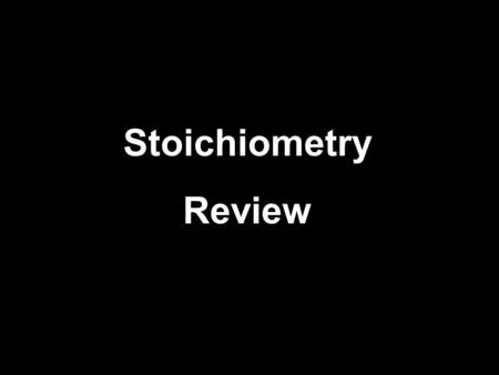 Stoichiometry Review.