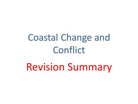 Coastal Change and Conflict Revision Summary. Coastlines are all different!!!