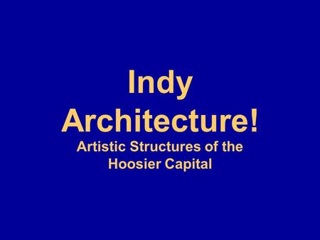 Indy Architecture! Artistic Structures of the Hoosier Capital.