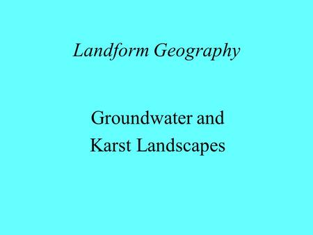 Landform Geography Groundwater and Karst Landscapes.