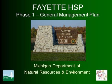 FAYETTE HSP Phase 1 – General Management Plan Michigan Department of Natural Resources & Environment.