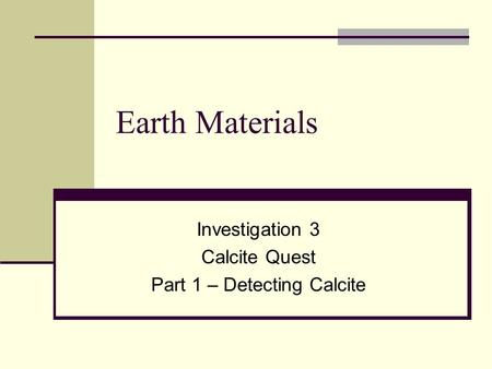 Investigation 3 Calcite Quest Part 1 – Detecting Calcite