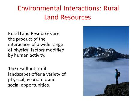 Environmental Interactions: Rural Land Resources Rural Land Resources are the product of the interaction of a wide range of physical factors modified by.
