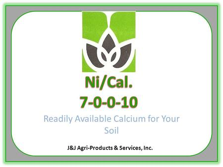 Readily Available Calcium for Your Soil J&J Agri-Products & Services, Inc.