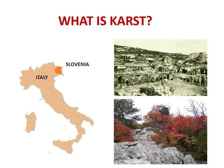 "WHAT IS KARST? ITALY SLOVENIA. TWO DOMINANT TYPES OF KARST LANDSCAPE? Determined by the origin or ""genesis"" of the waters doing the solution."