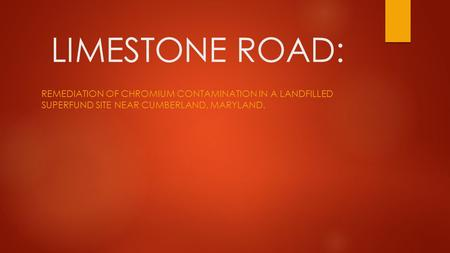 LIMESTONE ROAD: REMEDIATION OF CHROMIUM CONTAMINATION IN A LANDFILLED SUPERFUND SITE NEAR CUMBERLAND, MARYLAND.
