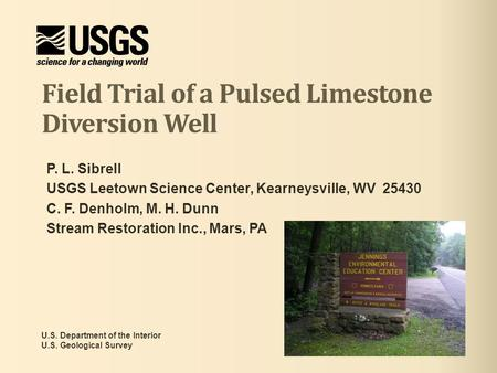 Field Trial of a Pulsed Limestone Diversion Well U.S. Department of the Interior U.S. Geological Survey P. L. Sibrell USGS Leetown Science Center, Kearneysville,