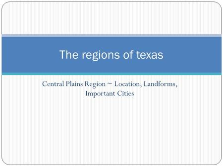 Central Plains Region ~ Location, Landforms, Important Cities The regions of texas.