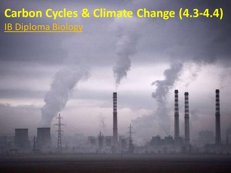 Carbon Cycles & Climate Change ( )