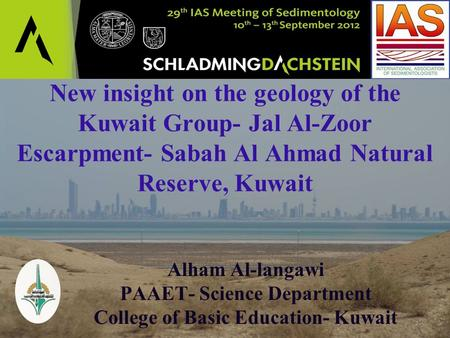 New insight on the geology of the Kuwait Group- Jal Al-Zoor Escarpment- Sabah Al Ahmad Natural Reserve, Kuwait Alham Al-langawi PAAET- Science Department.