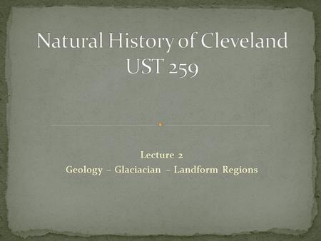 Lecture 2 Geology – Glaciacian – Landform Regions.