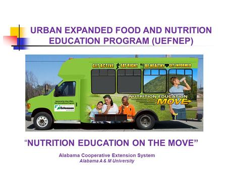 "Alabama Cooperative Extension System Alabama A & M University URBAN EXPANDED FOOD AND NUTRITION EDUCATION PROGRAM (UEFNEP) ""NUTRITION EDUCATION ON THE."