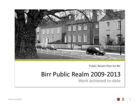 Birr Public Realm 2009-2013 Work achieved to date February 20131.