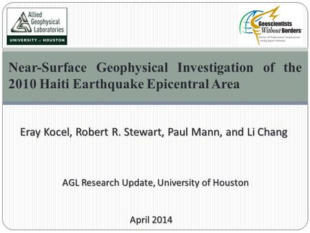 Near-Surface Geophysical Investigation of the 2010 Haiti Earthquake Epicentral Area Eray Kocel, Robert R. Stewart, Paul Mann, and Li Chang Eray Kocel,