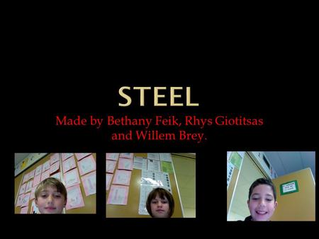Made by Bethany Feik, Rhys Giotitsas and Willem Brey.