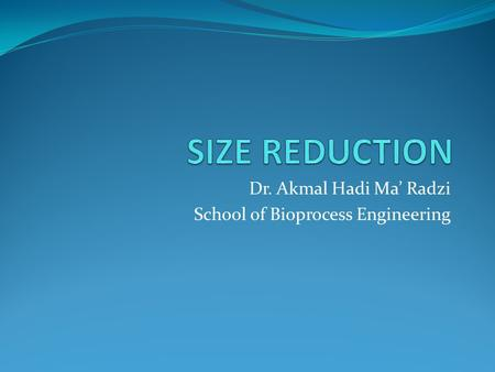 Dr. Akmal Hadi Ma' Radzi School of Bioprocess Engineering
