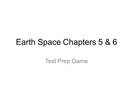 Earth Space Chapters 5 & 6 Test Prep Game. 1)Lithification is the combination of: a) Compaction & Cementation b) Transport & Deposition c) Deposition.