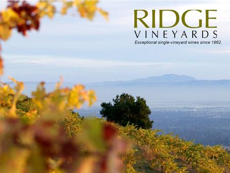 Exceptional single-vineyard wines since 1962.. Historical timeline The partners re- bond the winery and make their first Ridge Monte Bello. Dr. William.