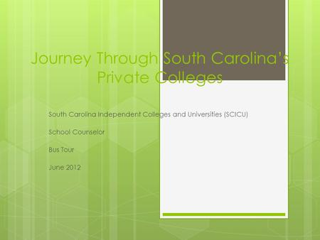 Journey Through South Carolina's Private Colleges South Carolina Independent Colleges and Universities (SCICU) School Counselor Bus Tour June 2012.