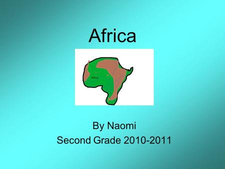 Africa By Naomi Second Grade 2010-2011. Description of Africa Location: Size: Climate: Source #_________ 3 Countries Located There: The Indian Ocean borders.