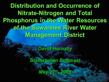 Distribution and Occurrence of Nitrate-Nitrogen and Total Phosphorus in the Water Resources of the Suwannee River Water Management District David Hornsby.