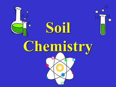 Soil Chemistry. Mineral saltsMineral salts –From weathered rocks –Break down of Organic Matter (OM) –Addition of fertilizer.
