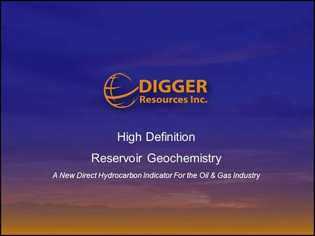 High Definition Reservoir Geochemistry A New Direct Hydrocarbon Indicator For the Oil & Gas Industry.