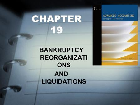 CHAPTER 19 BANKRUPTCY REORGANIZATI ONS AND LIQUIDATIONS.