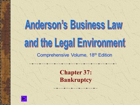 Comprehensive Volume, 18 th Edition Chapter 37: Bankruptcy.