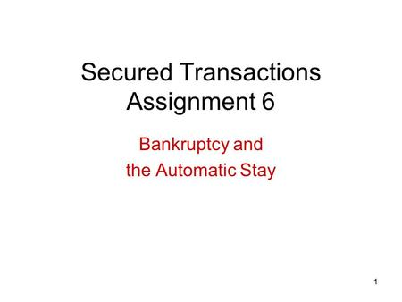 1 Secured Transactions Assignment 6 Bankruptcy and the Automatic Stay.