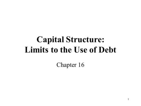 Capital Structure: Limits to the Use of Debt