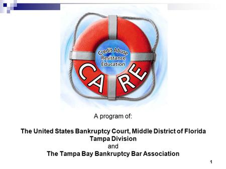 1 1 A program of: The United States Bankruptcy Court, Middle District of Florida Tampa Division and The Tampa Bay Bankruptcy Bar Association.