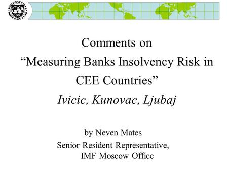 "Comments on ""Measuring Banks Insolvency Risk in CEE Countries"" Ivicic, Kunovac, Ljubaj by Neven Mates Senior Resident Representative, IMF Moscow Office."