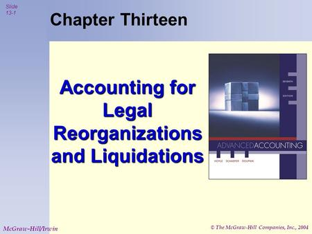 © The McGraw-Hill Companies, Inc., 2004 Slide 13-1 McGraw-Hill/Irwin Chapter Thirteen Accounting for Legal Reorganizations and Liquidations.