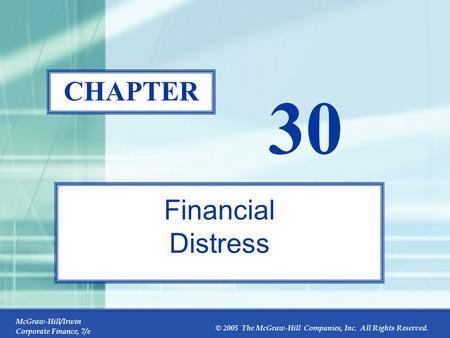 McGraw-Hill/Irwin Corporate Finance, 7/e © 2005 The McGraw-Hill Companies, Inc. All Rights Reserved. 30-0 CHAPTER 30 Financial Distress.