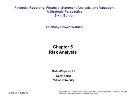 Chapter 5, Slide #1 Financial Reporting, Financial Statement Analysis, and Valuation: A Strategic Perspective Sixth Edition Stickney/Brown/Wahlen Copyright.