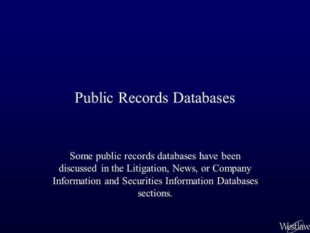 Public Records Databases Some public records databases have been discussed in the Litigation, News, or Company Information and Securities Information Databases.