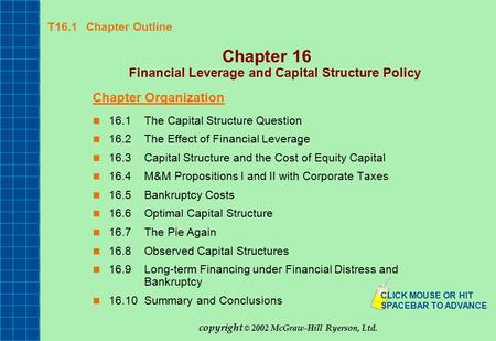 T16.1 Chapter Outline Chapter 16 Financial Leverage and Capital Structure Policy Chapter Organization 16.1The Capital Structure Question 16.2The Effect.