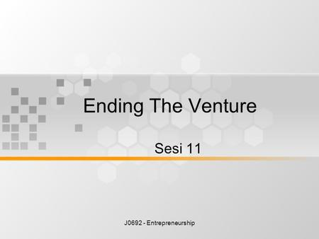 Ending The Venture Sesi 11 J0692 - Entrepreneurship.