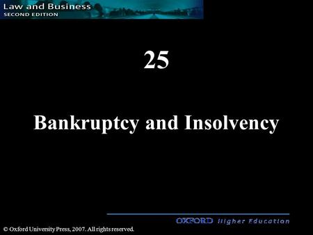 25 Bankruptcy and Insolvency © Oxford University Press, 2007. All rights reserved.