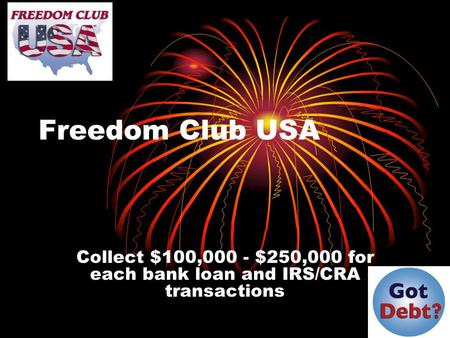 Freedom Club USA Collect $100,000 - $250,000 for each bank loan and IRS/CRA transactions.