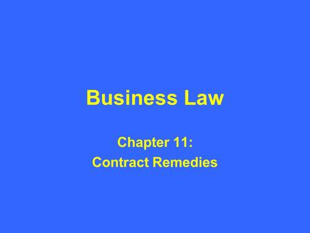 Business Law Chapter 11: Contract Remedies. Introduction to Remedies for Breach of Contract The right to enter into a contract carries with it an inherent.