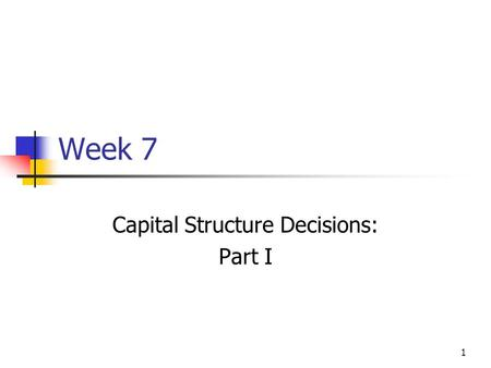 1 Week 7 Capital Structure Decisions: Part I. 2 Basic Definitions V = value of firm FCF = free cash flow WACC = weighted average cost of capital r s and.