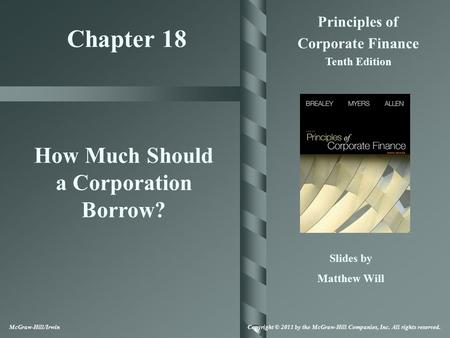 Chapter 18 Principles of Corporate Finance Tenth Edition How Much Should a Corporation Borrow? Slides by Matthew Will McGraw-Hill/Irwin Copyright © 2011.