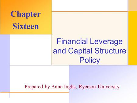 © 2003 The McGraw-Hill Companies, Inc. All rights reserved. Financial Leverage and Capital Structure Policy Chapter Sixteen Prepared by Anne Inglis, Ryerson.